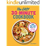 The Easy 30-Minute Cookbook: 100 Fast and Healthy Recipes for Busy People