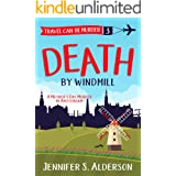 Death by Windmill: A Mother's Day Murder in Amsterdam (Travel Can Be Murder Cozy Mystery Series Book 3)