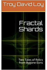 Fractal Shards: Two Tales of Relics from Bygone Eons (English Edition) Kindle版