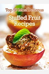 Top 50 Most Delicious Stuffed Fruit Recipes (Recipe Top 50's Book 27) Kindle Edition