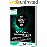 AWS Certified Cloud Practitioner Practice Tests 2021: 390 AWS Practice Exam Questions with Answers, Links & detailed Explanat