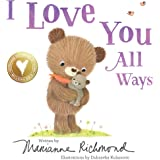 I Love You All Ways: A Baby Animal Board Book About a Parent's Never-Ending Love (Gifts for Babies and Toddlers, Gifts for Mo