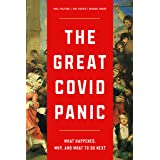 The Great Covid Panic: What Happened, Why, and What To Do Next