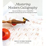 Mastering Modern Calligraphy: Beyond the Basics: 2,700+ Pointed Pen Exemplars and Exercises for Developing Your Style