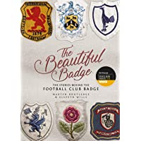 The Beautiful Badge: The Stories Behind the Football Club Ba…