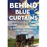 Behind Blue Curtains: A True Crime Memoir of an Amish Woman's Survival, Escape, and Pursuit of Justice
