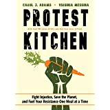Protest Kitchen: Fight Injustice, Save the Planet, and Fuel Your Resistance One Meal at a Time