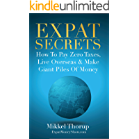 Expat Secrets: How To Pay Zero Taxes, Live Overseas & Make G…