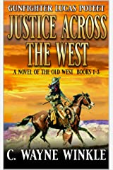 Justice Across The West: A Novel of the Old West (Lucas Poteet Gunfighter Western Book 1) Kindle Edition