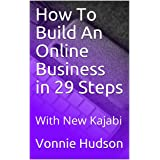 How To Build An Online Business in 29 Steps: With New Kajabi