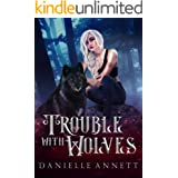 Trouble with Wolves: An Urban Fantasy Romance novel (Blood and Magic: Hunted Book 1)