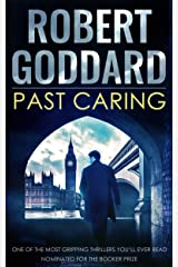 PAST CARING one of the most gripping thrillers you'll ever read, nominated for the Booker Prize Kindle Edition