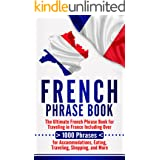 French Phrase Book: The Ultimate French Phrase Book for Traveling in France Including Over 1000 Phrases for Accommodations, E