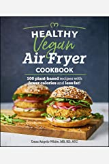 Healthy Vegan Air Fryer Cookbook: 100 Plant-Based Recipes with Fewer Calories and Less Fat (Healthy Cookbook) Kindle Edition