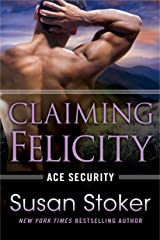 Claiming Felicity (Ace Security Book 4) Kindle Edition