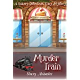 Murder Train: A Bakery Detectives Cozy Mystery