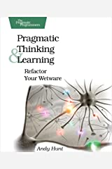 Pragmatic Thinking and Learning: Refactor Your Wetware (Pragmatic Programmers) Kindle Edition