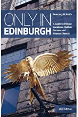 Only in Edinburgh: A Guide to Unique Locations, Hidden Corners and Unusual Objects (Only in Guides) ペーパーバック