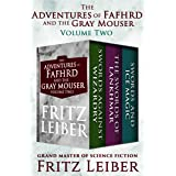 The Adventures of Fafhrd and the Gray Mouser Volume Two: Swords Against Wizardry, The Swords of Lankhmar, and Swords and Ice
