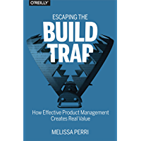 Escaping the Build Trap: How Effective Product Management Cr…