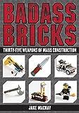 Badass Bricks: Thirty-Five Weapons of Mass Construction