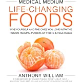 The Medical Medium: Life-changing Foods: Save Yourself and the Ones You Love with the Hidden Healing Powers of Fruits and Veg