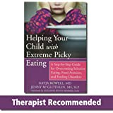 Helping Your Child with Extreme Picky Eating: A Step-by-Step Guide for Overcoming Selective Eating, Food Aversion, and Feedin