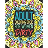 Adult Coloring Book for Women Dirty: Stress Relief Gift Funny Prank Christmas Hobby Craft Swear Word Cuss Color Calm The Fuk
