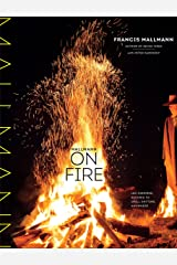 Mallmann on Fire: 100 Inspired Recipes to Grill Anytime, Anywhere Kindle Edition