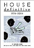 ハウス・ディフィニティヴ 1947-2014 【初版特典:電子書籍アクセスキー付き】 (ele-king books)