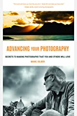 Advancing Your Photography: Secrets to Making Photographs that You and Others Will Love (Photography Book, Gift for Photographers, Photography Book for ... Digital Photography, Photo Composition) Kindle Edition