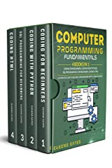 Computer Programming Fundamentals: 4 Books in 1: Coding For Beginners, Coding With Python, SQL Programming For Beginners, Coding HTML. A Complete Guide To Become A Programmer With A Crash Course Kindle Edition