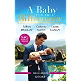 A Baby For The Billionaire/One Baby, Two Secrets/The Boss's Baby Arrangement/Redeeming the Billionaire SEAL (Billionaires and