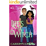 Life's a Witch: A Frightfully Fun Paranormal Romantic Comedy (New Orleans Nocturnes Book 3)