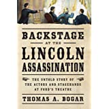 Backstage at the Lincoln Assassination: The Untold Story of the Actors and Stagehands at Ford's Theatre (Civil War Collection