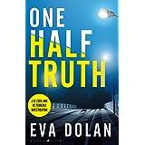 One Half Truth: 'EVERYONE should read Eva Dolan' Mark Billingham (DI Zigic & DS Ferreira Book 6)