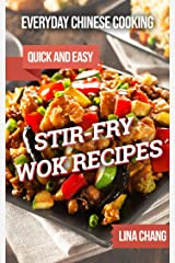 Everyday Chinese Cooking: Quick and Easy Stir-Fry Wok Recipes (Quick and Easy Asian Cookbooks Book 1) Kindle Edition