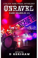 UNRAVEL: A Crime Microfiction Anthology (Dark Drabbles Book 5) Kindle Edition
