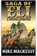The Saga of Eli: A Western Adventure Novel (The Western Adventures of Eli Book 1) Kindle Edition