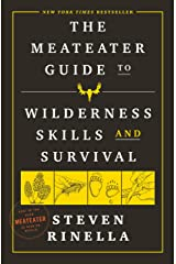 The MeatEater Guide to Wilderness Skills and Survival Kindle Edition