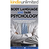 BODY LANGUAGE AND DARK PSYCHOLOGY: THE COMPLETE GUIDE TO SPEED-READING, ANALYZE PEOPLE AND MASTER THE SECRETS OF HUMAN BEHAVI