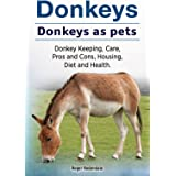 Donkeys as pets. Donkey Keeping, Care, Housing, Pros and Cons, Health and Diet. Donkeys owners manual.