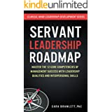 Servant Leadership Roadmap: Master the 12 Core Competencies of Management Success with Leadership Qualities and Interpersonal