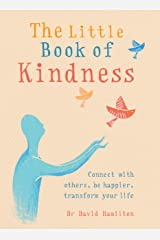 The Little Book of Kindness: Connect with others, be happier, transform your life Kindle Edition