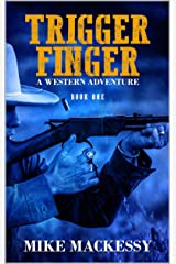 Trigger Finger: A Western Adventure (A Captain Ash Western Adventure Book 1) Kindle Edition