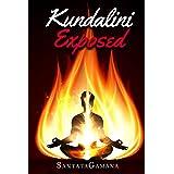 Kundalini Exposed: Disclosing the Cosmic Mystery of Kundalini. The Ultimate Guide to Kundalini Yoga, Kundalini Awakening, Ris