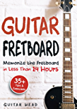 Guitar Fretboard: Memorize The Fretboard In Less Than 24 Hours: 35+ Tips And Exercises Included (English Edition)