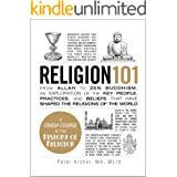 Religion 101: From Allah to Zen Buddhism, an Exploration of the Key People, Practices, and Beliefs that Have Shaped the Relig