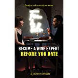 BECOME A WINE EXPERT BEFORE YOU DATE: BASICS TO KNOW ABOUT WINE