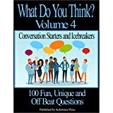 What Do You Think? Volume 4: Conversation Starters and Icebreakers